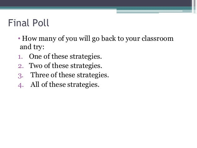 Final Poll • How many of you will go back to your classroom and try: 1. One of these strategies. 2. Two of these strategie...