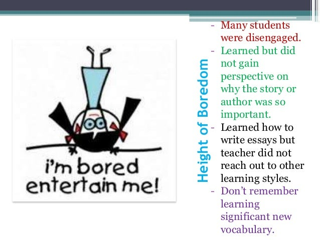 HeightofBoredom - Many students were disengaged. - Learned but did not gain perspective on why the story or author was so ...