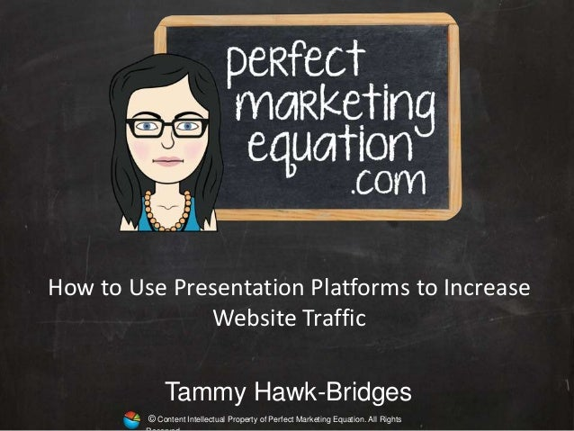 © Content Intellectual Property of Perfect Marketing Equation. All Rights Tammy Hawk-Bridges How to Use Presentation Platf...