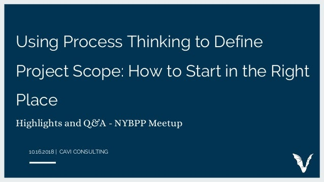 Using Process Thinking to Define Project Scope: How to Start in the Right Place Highlights and Q&A - NYBPP Meetup 10.16.20...