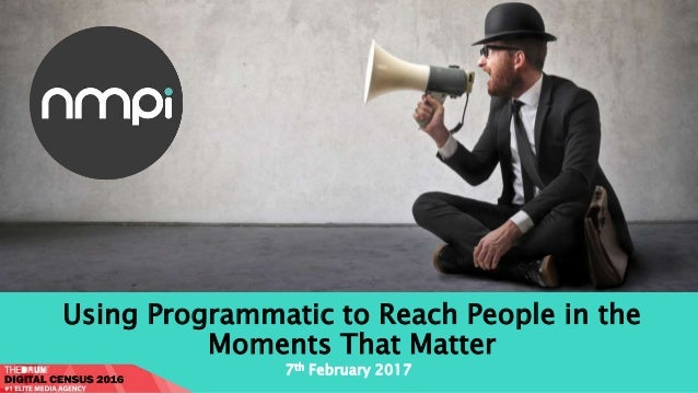 Using Programmatic to Reach People in the Moments That Matter 7th February 2017