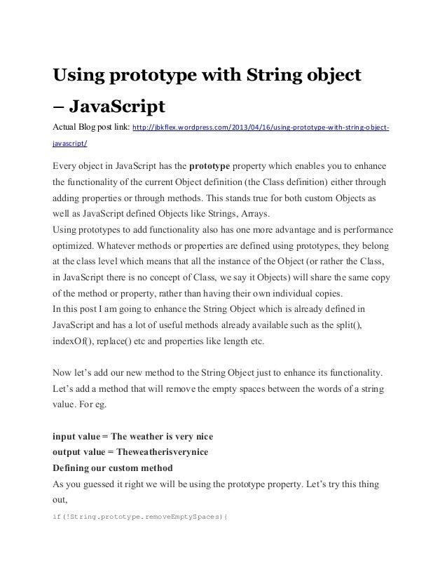 Using prototype with String object– JavaScriptActual Blog post link: http://jbkflex.wordpress.com/2013/04/16/using-prototy...
