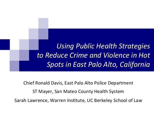 Using	   Public	   Health	   Strategies	   	    to	   Reduce	   Crime	   and	   Violence	   in	   Hot	    Spots	   in	   E...