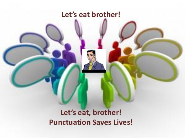 Let's eat brother!  Let's eat, brother! Punctuation Saves Lives!