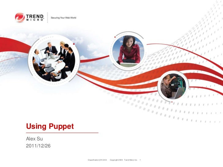 Using PuppetAlex Su2011/12/26               Classification 2012/4/3   Copyright 2009 Trend Micro Inc.   1