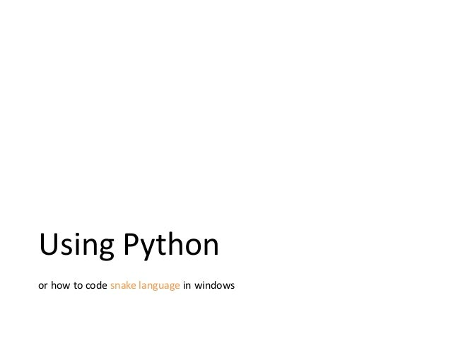 Using Python or how to code snake language in windows