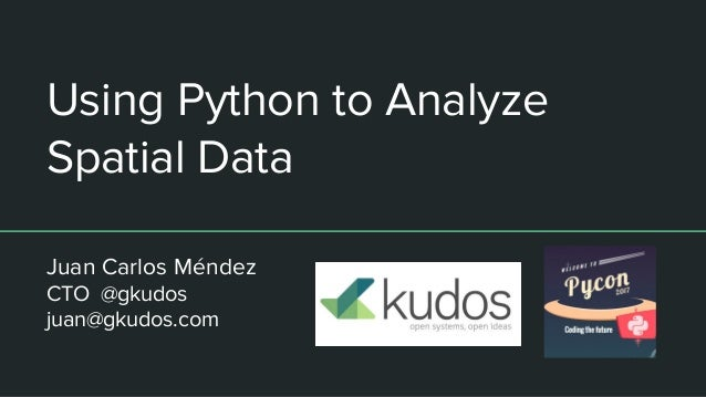 Using Python to Analyze Spatial Data Juan Carlos Méndez CTO @gkudos juan@gkudos.com
