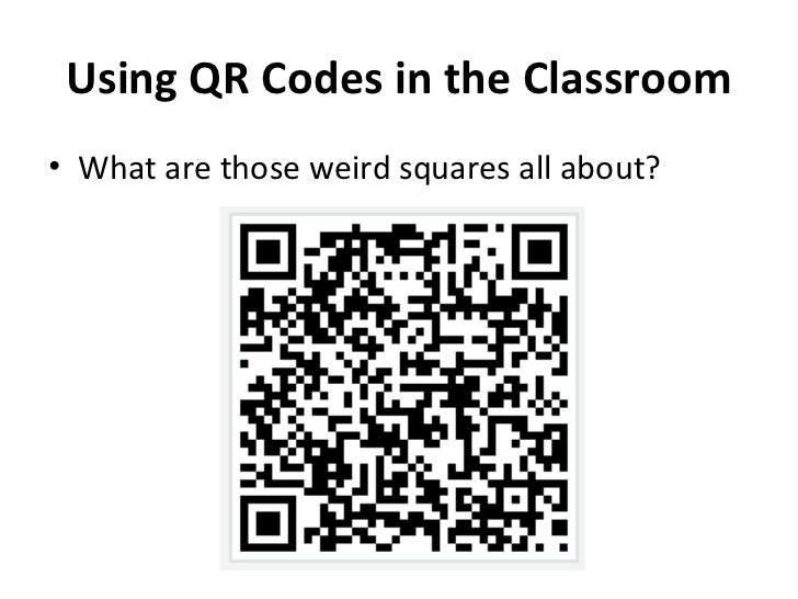 Using QR Codes in the Classroom <ul><li>What are those weird squares all about? </li></ul>