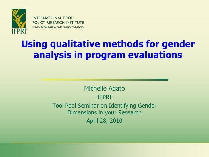 Using qualitative methods for gender   analysis in program evaluations                    Michelle Adato                  ...