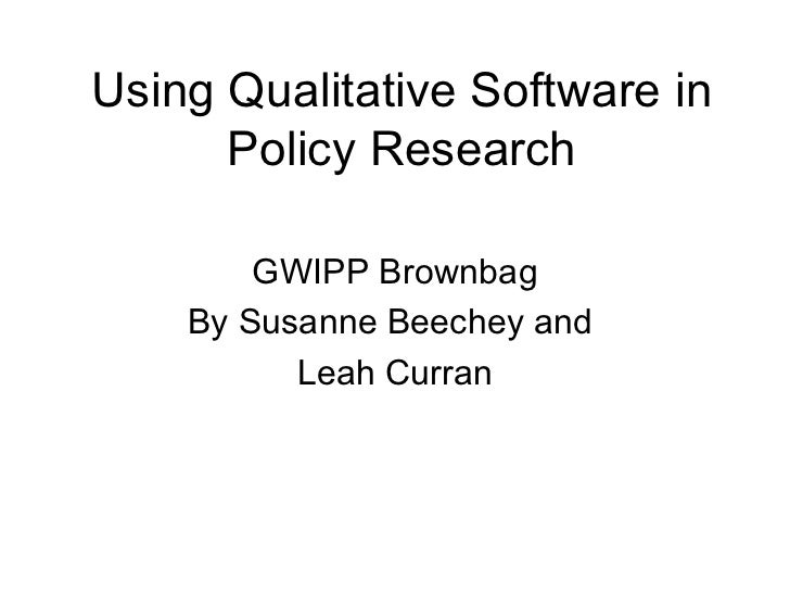 Using Qualitative Software in Policy Research GWIPP Brownbag By Susanne Beechey and  Leah Curran