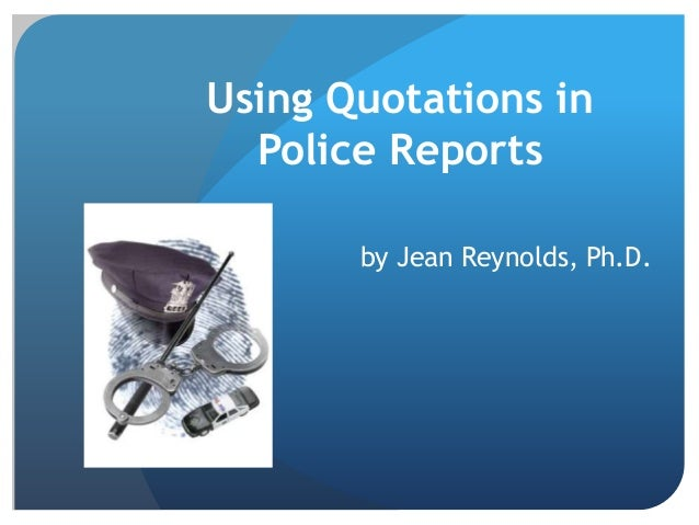 Using Quotations in Police Reports by Jean Reynolds, Ph.D.