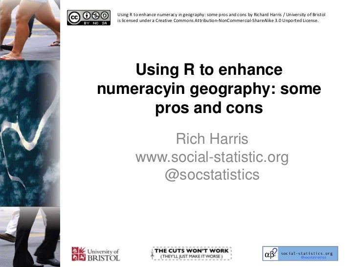 Using R to enhance numeracyin geography: some pros and cons <br />Rich Harriswww.social-statistic.org@socstatistics<br />U...
