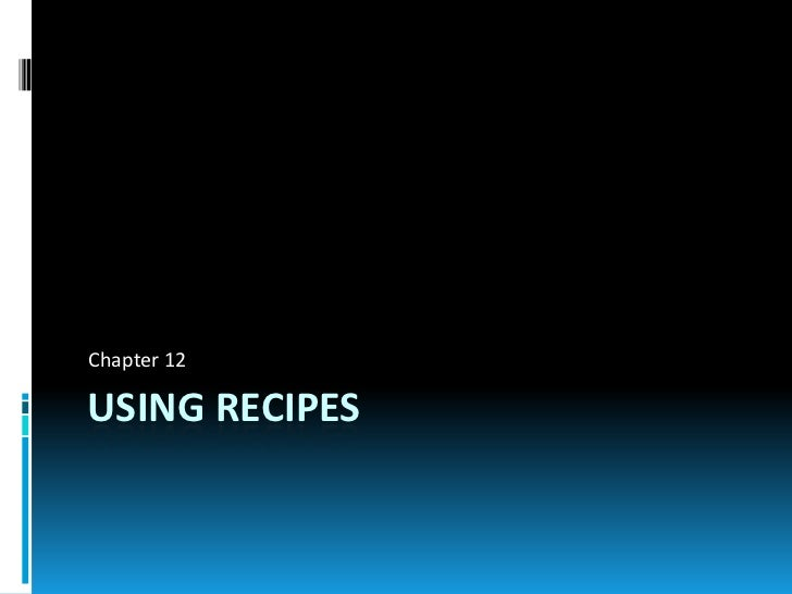 Chapter 12USING RECIPES