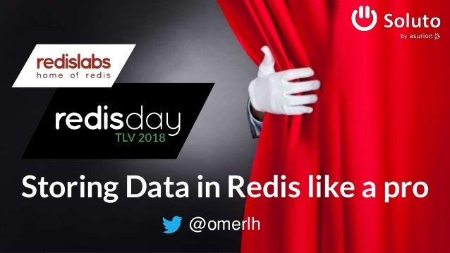 Storing Data in Redis like a pro @omerlh