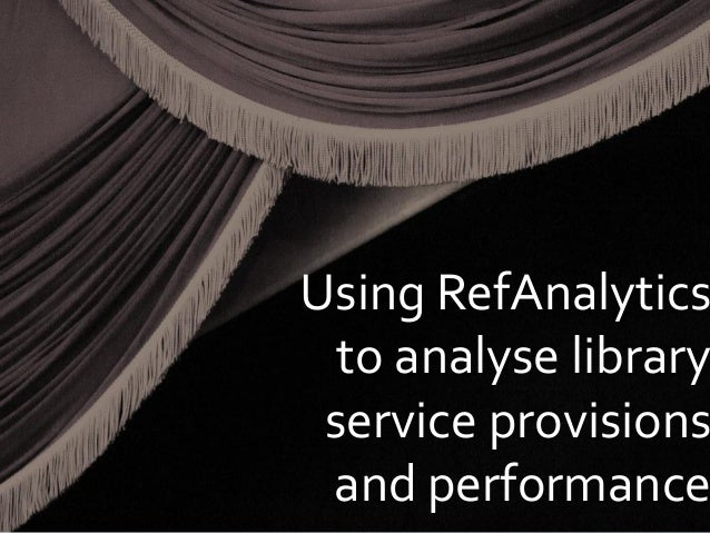 Using RefAnalytics to analyse library service provisions and performance