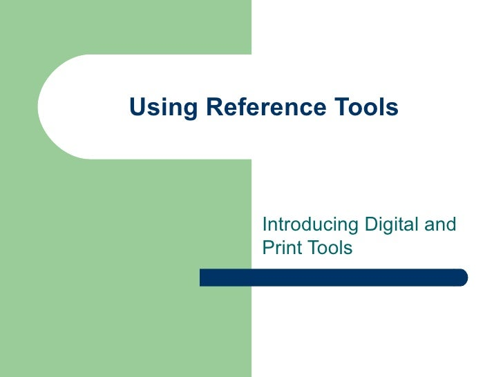 Using Reference Tools          Introducing Digital and          Print Tools