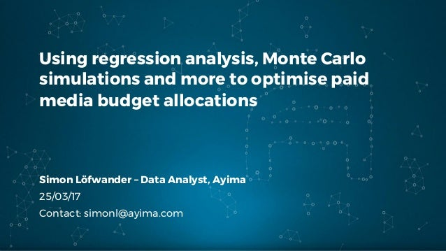 Using regression analysis, Monte Carlo simulations and more to optimise paid media budget allocations Simon Löfwander – Da...