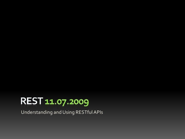 REST 11.07.2009<br />Understanding and Using RESTful APIs<br />
