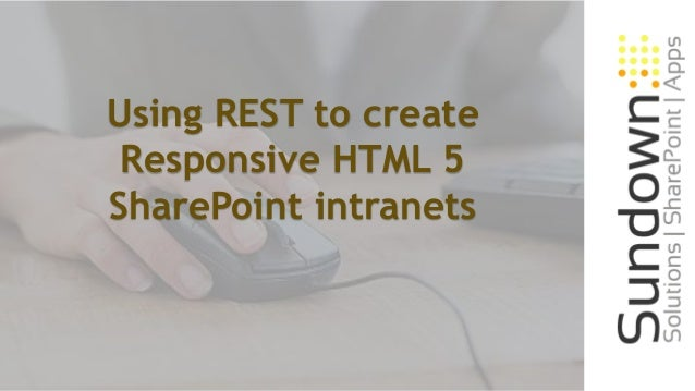 Using REST to create Responsive HTML 5 SharePoint intranets
