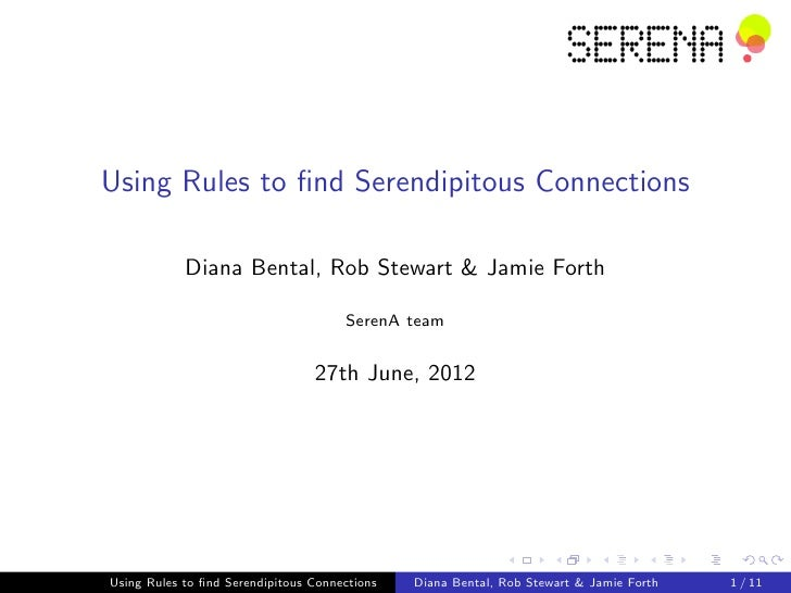 Using Rules to find Serendipitous Connections            Diana Bental, Rob Stewart & Jamie Forth                           ...