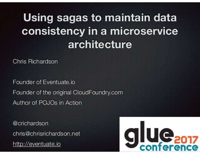@crichardson Using sagas to maintain data consistency in a microservice architecture Chris Richardson Founder of Eventuate...