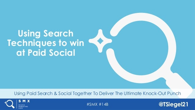 #SMX #14B @TSiegel21 Using Paid Search & Social Together To Deliver The Ultimate Knock-Out Punch Using Search Techniques t...