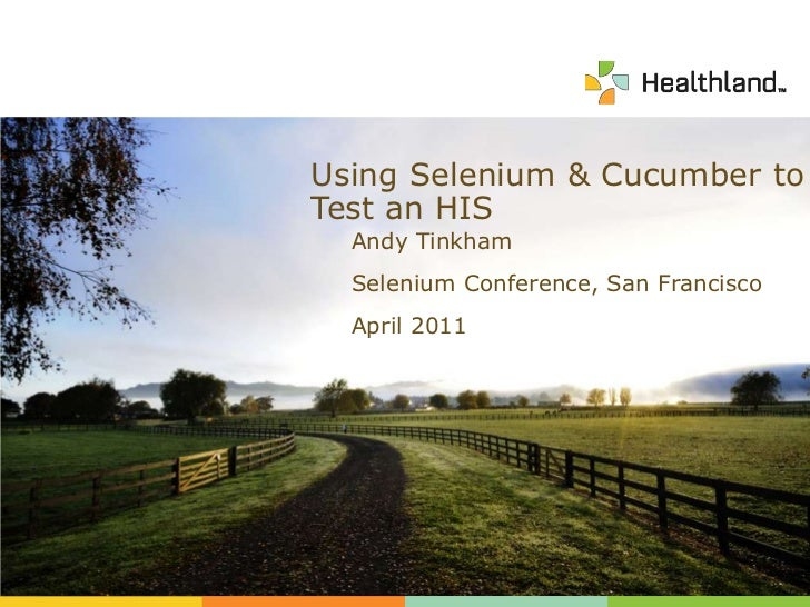 Using Selenium & Cucumber toTest an HIS<br />Andy Tinkham<br />Selenium Conference, San Francisco<br />April 2011<br />
