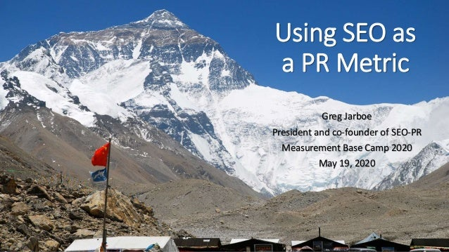 Using SEO as a PR Metric Greg Jarboe President and co-founder of SEO-PR Measurement Base Camp 2020 May 19, 2020