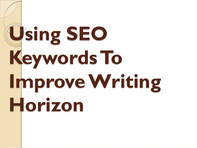 Using SEOKeywords ToImprove WritingHorizon