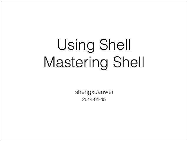 Using Shell Mastering Shell shengxuanwei 2014-01-15