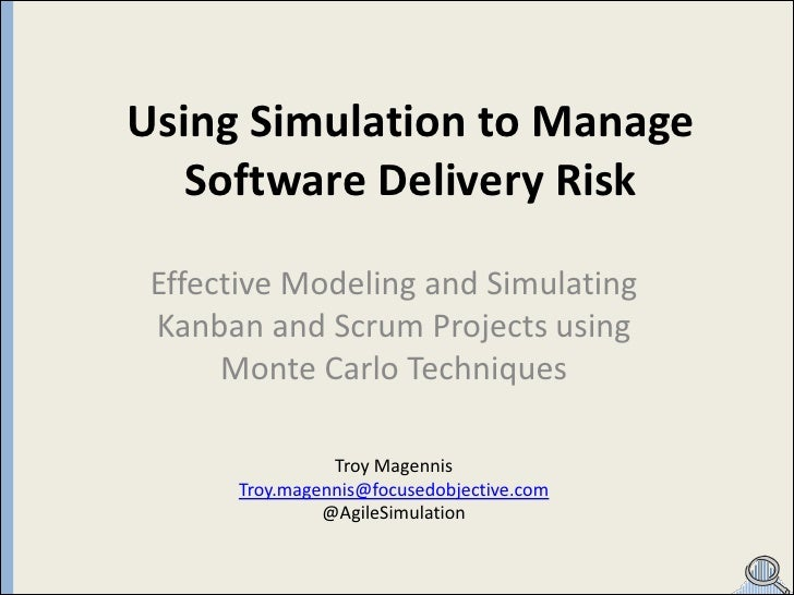 Using Simulation to Manage   Software Delivery Risk Effective Modeling and Simulating Kanban and Scrum Projects using     ...