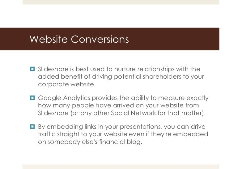 Website Conversions Slideshare is best used to nurture relationships with the  added benefit of driving potential shareho...