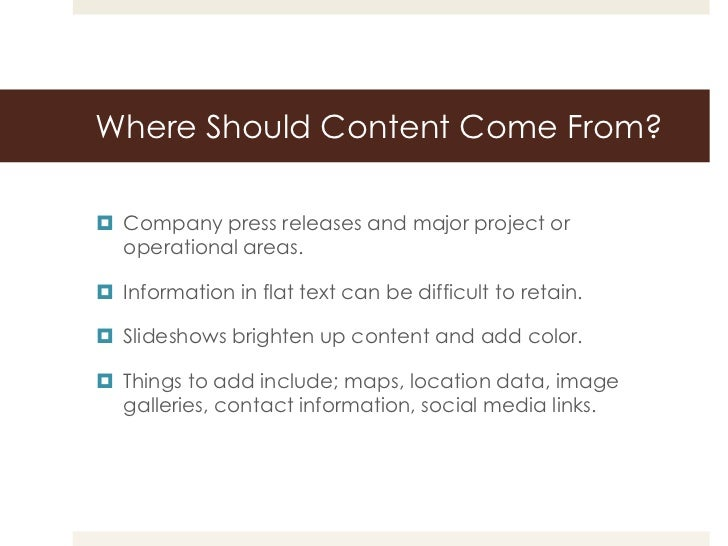 Where Should Content Come From? Company press releases and major project or  operational areas. Information in flat text...