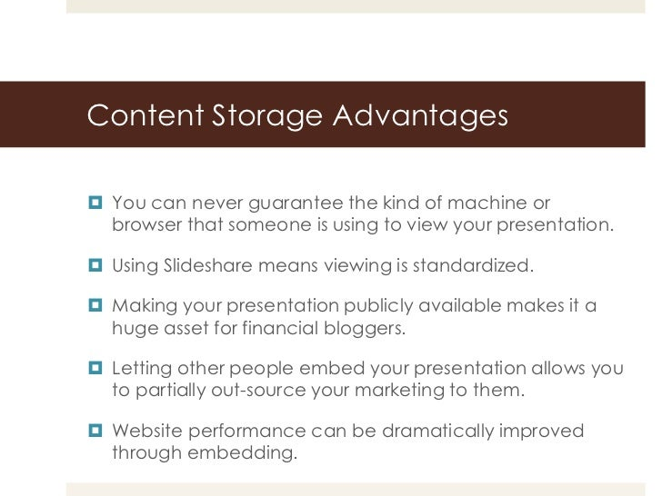 Content Storage Advantages You can never guarantee the kind of machine or  browser that someone is using to view your pre...