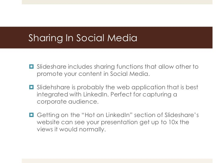 Sharing In Social Media Slideshare includes sharing functions that allow other to  promote your content in Social Media....