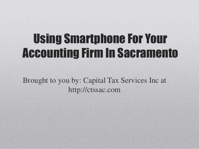 Using Smartphone For YourAccounting Firm In SacramentoBrought to you by: Capital Tax Services Inc at              http://c...