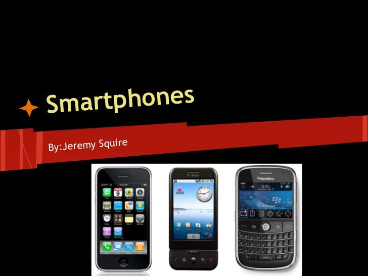 Sma rtphones                eBy:Jeremy Squir