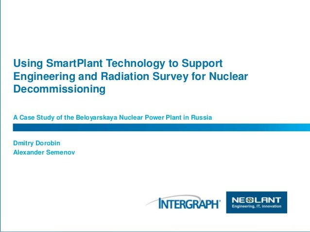 Using SmartPlant Technology to Support Engineering and Radiation Survey for Nuclear Decommissioning A Case Study of the Be...