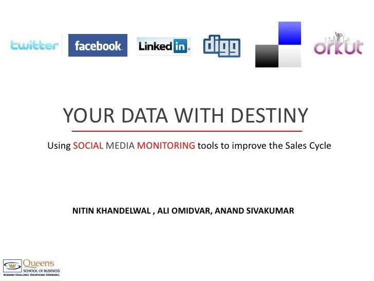 YOUR DATA WITH DESTINY<br />Using SOCIALMEDIAMONITORING tools to improve the Sales Cycle<br />NITIN KHANDELWAL , ALI OMIDV...