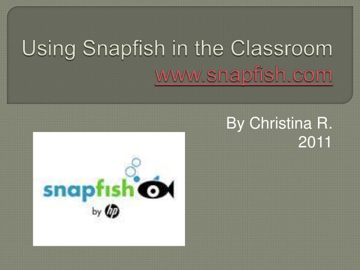Using Snapfish in the Classroomwww.snapfish.com<br />By Christina R.<br />2011<br />