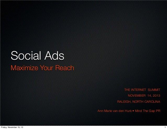 Social Ads Maximize Your Reach THE INTERNET SUMMIT NOVEMBER 14, 2013 RALEIGH, NORTH CAROLINA Ann Marie van den Hurk • Mind...