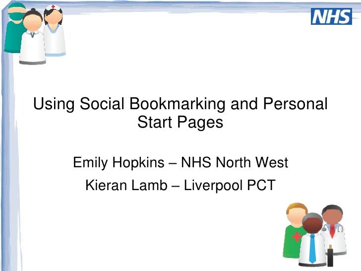 Using Social Bookmarking and Personal Start Pages<br />Emily Hopkins – NHS North West<br />Kieran Lamb – Liverpool PCT<br />