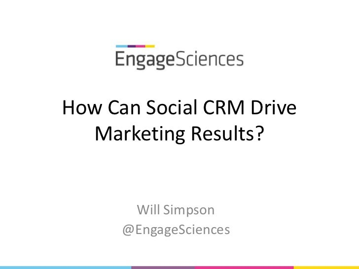 How Can Social CRM Drive  Marketing Results?       Will Simpson      @EngageSciences
