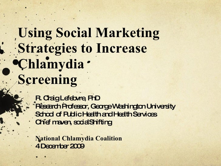 Using Social Marketing Strategies to Increase ChlamydiaScreening<br />R. Craig  Lefebvre, ...