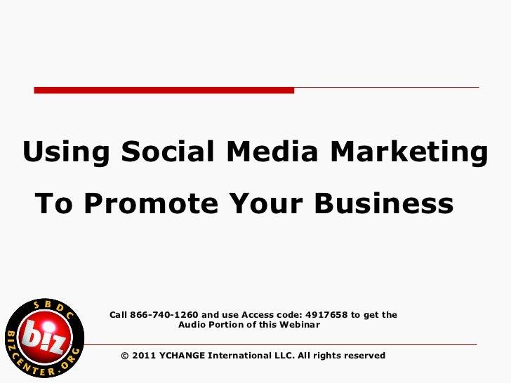 <ul><li>Using Social Media Marketing  </li></ul><ul><li>To Promote Your Business  </li></ul>Call 866-740-1260 and use Acce...