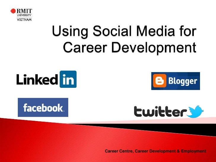 Using Social Media for Career Development<br />Career Centre, Career Development & Employment<br />