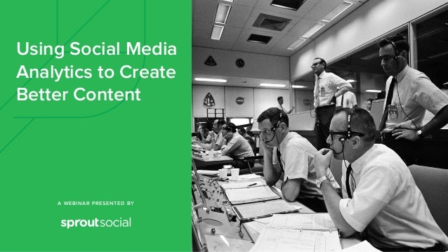 A WEBINAR PRESENTED BY Using Social Media Analytics to Create Better Content