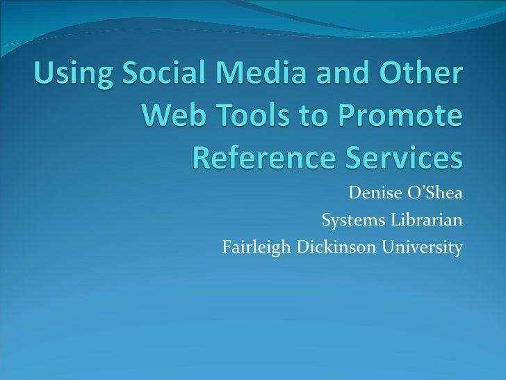 Denise O'Shea Systems Librarian Fairleigh Dickinson University