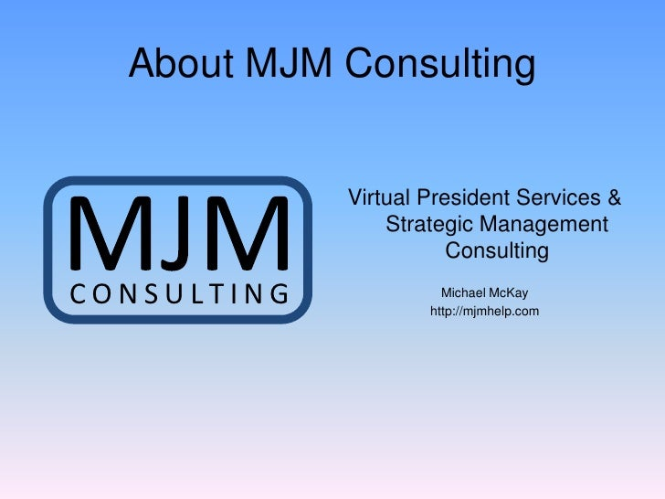 About MJM Consulting                Virtual President Services &                  Strategic Management                    ...