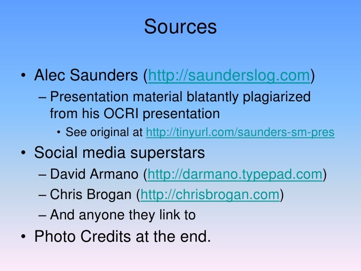 Sources  • Alec Saunders (http://saunderslog.com)   – Presentation material blatantly plagiarized     from his OCRI presen...